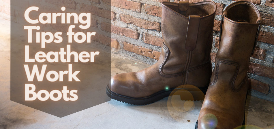 Caring Tips for Leather Work Boots
