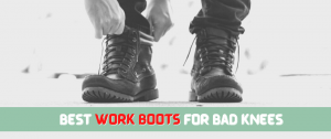 Best Work Boots For Bad Knees