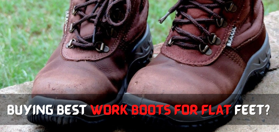 What Should Look For Before Buying Best Work Boots for Flat feet?