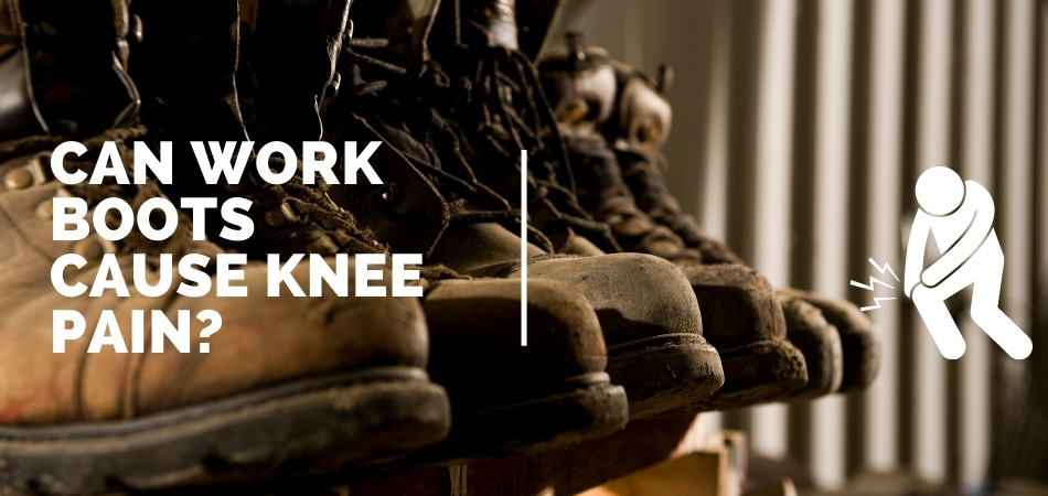 Can Work Boots Cause Knee Pain