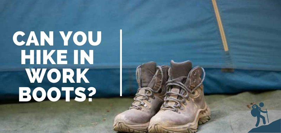 Can You Hike In Work Boots